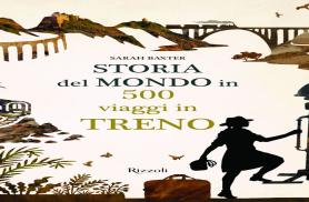 Storia del mondo in 500 viaggi in treno in libreria per Rizzoli
