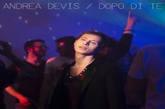 """""""DOPO DI TE"""" IL SINGOLO DI DEBUTTO DI ANDREA DEVIS DAL 25 MAGGIO IN RADIO E IN PRE-ORDER SU TUTTI I WEBSTORE"""