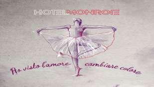 """""""HO VISTO L'AMORE CAMBIARE COLORE"""" - HOTEL MONROE"""