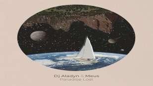 "Fuori il video di ""Paradise Lost"" - Dj Aladyn ft. Meus"