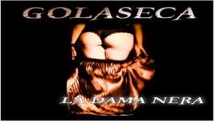"""GOLASECA  Il nuovo singolo e videoclip  """"La Dama Nera""""  Dal oggi 22 giugno in radio,  su YouTube e in tutti i Web-Store"""