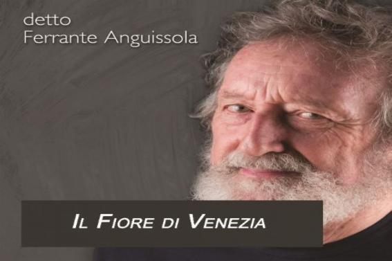 """detto FERRANTE ANGUISSOLA  Dal 15 aprile in radio e nei digital store  """"IL FIORE DI VENEZIA"""""""