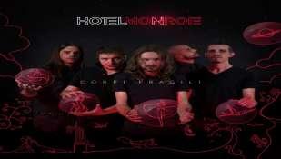 CORPI FRAGILI il primo album degli HOTEL MONROE una produzione Twins104/Believe digital dal 12 aprile in tutti i webstore e nei negozi di dischi