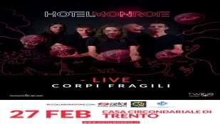 27 Febbraio 2020 HOTEL MONROE LIVE Casa Circondariale di Trento (Via Cesare Beccaria, Località Produttiva I)