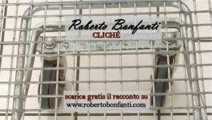 Dal 12 novembre è disponibile  CLICHÉ il nuovo racconto di Roberto Bonfanti