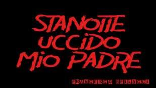 """""""STANOTTE UCCIDO MIO PADRE"""""""