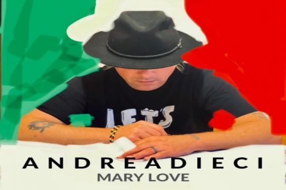 """""""MARY LOVE"""" il nuovo singolo di ANDREA DIECI"""